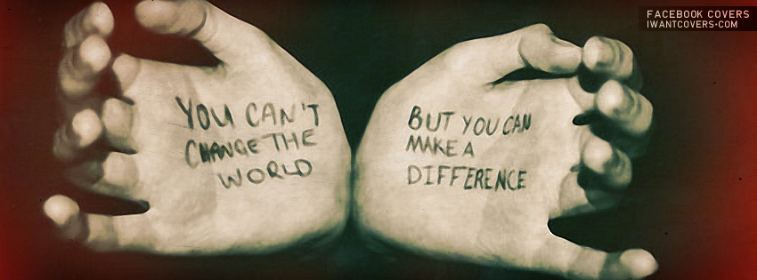cant change the worl but make a difference